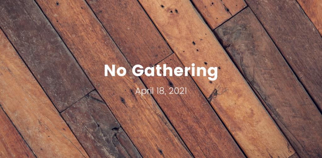 No Gathering   Sunday, April 18, 2021